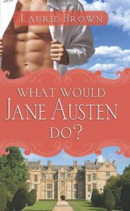 What Would Jane Austen Do? - Laurie Brown