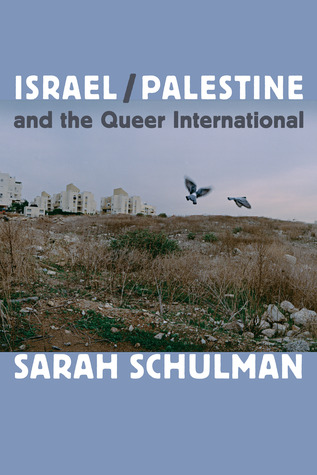 Book 60: Israel/Palestine and the Queer International - Sarah Schulman