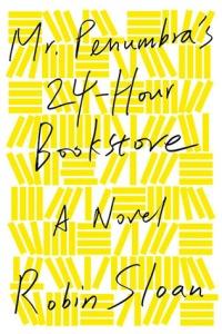 Sloan, Robin - Mr. Penumbra's 24-Hour Bookstore