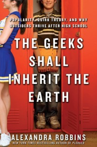 Robbins, Alexandra - The Geeks Shall Inherit the Earth