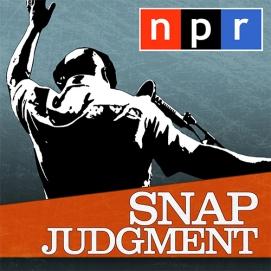 Podcast - NPR - Snap Judgement