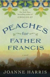 Harris, Joanne - Peaches for Father Francis