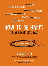 Crutchley, Lee - How to be Happy (Or at Least Less Sad)