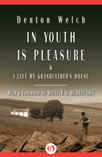 Welch, Denton - In Youth is Pleasure & I Left My Grandfather's House