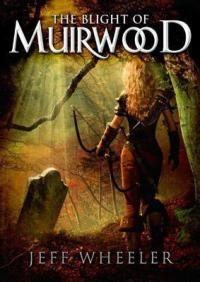 Wheeler, Jeff - The Blight of Muirwood (Legends of Muirwood #2)