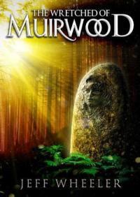 Wheeler, Jeff - The Wretched of Mirwood (Legends of Mirwood #1)