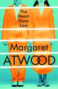 Atwood, Margaret - The Heart Goes Last