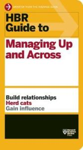 Harvard Business Review - HBR Guide to Managing Up and Across