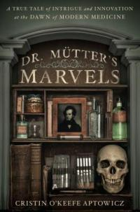 Aptowicz, Cristin O'Keefe- Dr. Mutter's Marvels