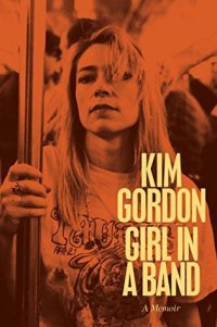 Gordon, Kim - Girl In A Band