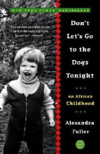 Fuller, Alexandra - Don't Let's Go to the Dogs Tonight