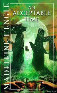 L'Engle, Madeleine - An Acceptable Time (Time Quintet #5)