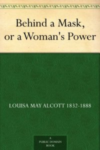 Alcott, Louisa May - Behind a Mask